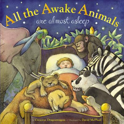 All the Awake Animals Are Almost Asleep By Dragonwagon, Crescent/ McPhail, David (ILT)